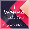 Signra Bratt - I Wanna Talk You  artwork