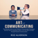 Roz Alverson - Art of Communicating: The Ultimate Guide to Learn Effective Communication Techniques, Discover How to Manipulate Others to Act the Way You Want Through Powerful Communication