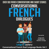 Lingo Mastery - Conversational French Dialogues: Over 100 French Conversations and Short Stories: Conversational French Dual Language Books (Unabridged) artwork