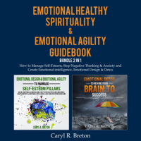 Emotional Healthy Spirituality & Emotional Agility Guidebook Bundle 2 in 1: How to Manage Self-Esteem, Stop Negative Thinking & Anxiety and Create Emotional intelligence, Emotional Design & Detox (Unabridged)