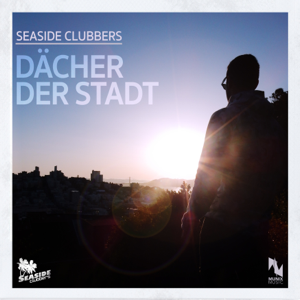 Seaside Clubbers - Dächer der Stadt (Chris Diver Remix Extended)