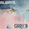 Gary B - Always artwork
