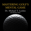 Dr. Michael T. Lardon & Matthew Rudy - Mastering Golf's Mental Game: Your Ultimate Guide to Better On-course Performance and Lower Scores  artwork