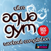 Ultra Aqua Gym 90s Hits Workout Compilation (15 Tracks Non-Stop Mixed Compilation for Fitness & Workout 128 Bpm / 32 Count) - Various Artists