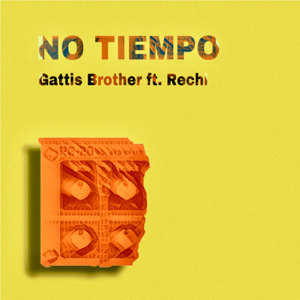Gattis Brother - No Tiempo feat. Rechi