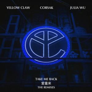 Yellow Claw, CORSAK & 吳卓源 - Take Me Back (The Remixes) - EP