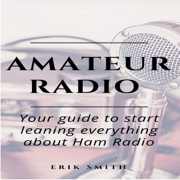 Amateur Radio: Your Guide to Start Leaning Everything About Ham Radio (Unabridged)