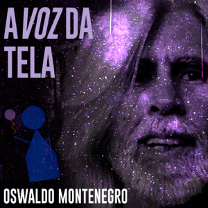 Oswaldo Montenegro - A Voz da Tela