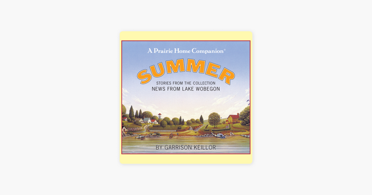 News from Lake Wobegon: Summer: Stories From The Collection News From The Lake Wobegon - Garrison Keillor