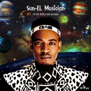 Sun-El Musician - To the World & Beyond