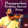 Ouseppachan Birthday Special Songs