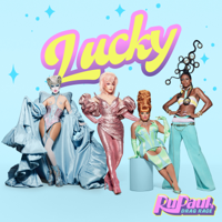 Lucky (feat. The Cast of RuPaul's Drag Race, Season 13)