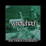 The Black Creatures - Wretched (It Goes)