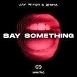Jay Pryor & Chaya - Say Something (Club Mix)