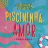 Piscininha Amor (Dennis DJ Remix) - Single