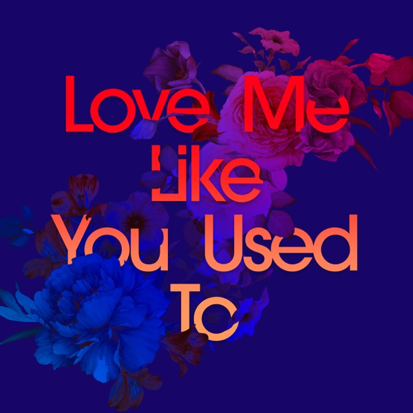 Love Me Like You Used To (feat. Cecilia Gault) - Single