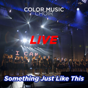 Something Just Like This (Live) - Color Music Choir