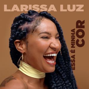 Larissa Luz - Essa É Minha Cor