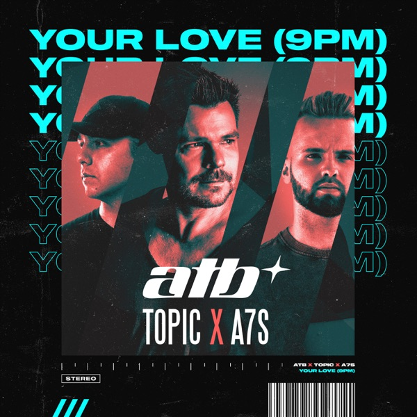 ATB AND TOPIC AND A7S YOUR LOVE (9PM)