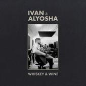 Ivan & Alyosha - Whiskey & Wine