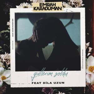 Emrah Karaduman - Güllerim Soldu feat. Dila Uzun