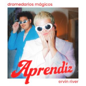 Dromedarios Mágicos & Ervin River - Aprendiz (with Ervin River)