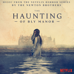 The Newton Brothers - The Haunting of Bly Manor (Music from the Netflix Horror Series)