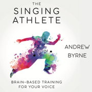 The Singing Athlete: Brain-Based Training for Your Voice (Unabridged)