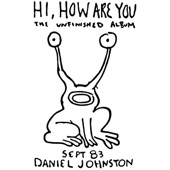 Daniel Johnston - I Am a Baby in My Universe