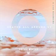 Heaven All Around Us (Live) - Vintage Worship - Vintage Worship