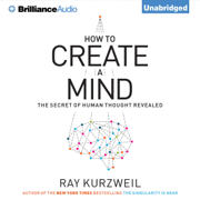 How to Create a Mind: The Secret of Human Thought Revealed  (Unabridged)