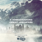 "X Ambassadors - Great Unknown - From The Motion Picture ""The Call Of The Wild"""