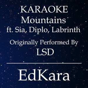 EdKara - Mountains (Originally Performed by LSD feat. Sia, Diplo, Labrinth) [Karaoke No Guide Melody Version]