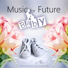 Music for Future Baby – Pregnancy Relaxation Time, Deep Meditation, Soothing Nature Sounds for Womb & Easier Labor, Hypnobirthing