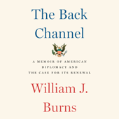 The Back Channel: A Memoir of American Diplomacy and the Case for Its Renewal (Unabridged)