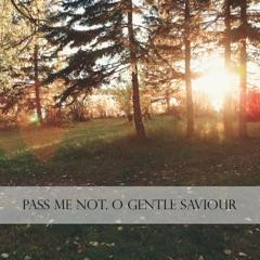 Pass Me Not, O Gentle Saviour
