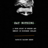 Patrick Radden Keefe - Say Nothing: A True Story of Murder and Memory in Northern Ireland (Unabridged)  artwork