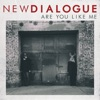New Dialogue - Are You Like Me Song Lyrics
