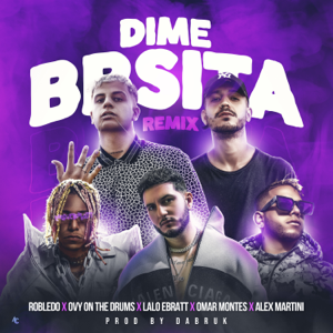 Robledo, Ovy On the Drums & Lalo Ebratt - Dime Bbsita Remix feat. Omar Montes & Alex Martini