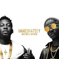 Mystro - Immediately (feat. Wizkid) - Single