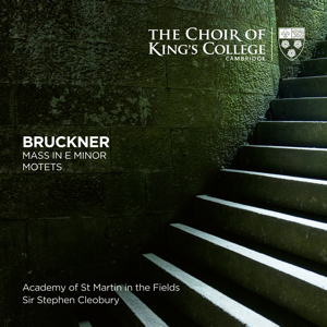 Choir of King's College, Cambridge, Sir Stephen Cleobury & Academy of St. Martin in the Fields - Bruckner: Mass in E Minor, Motets