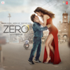 Zero (Original Motion Picture Soundtrack) - Ajay-Atul, Nusrat Fateh Ali Khan & Tanishk Bagchi