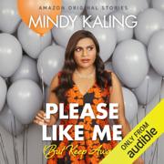 Please Like Me (But Keep Away): Nothing Like I Imagined (Unabridged)
