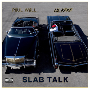 Paul Wall & Lil' Keke - Slab Talk