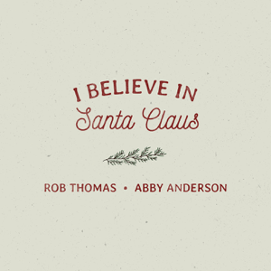Rob Thomas & Abby Anderson - I Believe In Santa Claus