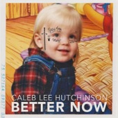 Caleb Lee Hutchinson - Better Now
