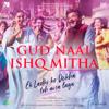 Gud Naal Ishq Mitha From Ek Ladki Ko Dekha Toh Aisa Laga - Navraj Hans, Harshdeep Kaur & Rochak Kohli mp3