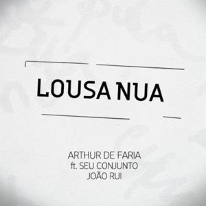 Arthur de Faria - Lousa Nua feat. Seu Conjunto & João Rui