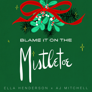 Ella Henderson & AJ Mitchell - Blame It On The Mistletoe