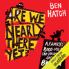 Ben Hatch - Are We Nearly There Yet?: 8,000 Misguided Miles Round Britain in a Vauxhall Astra (Unabridged)  artwork